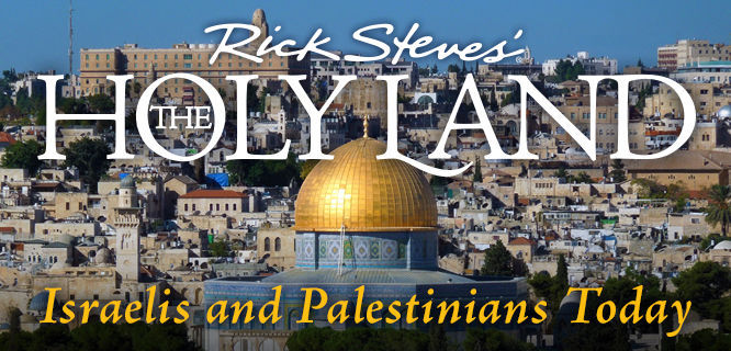 Rick Steves' Holy Land: Israelis and Palestinians Today