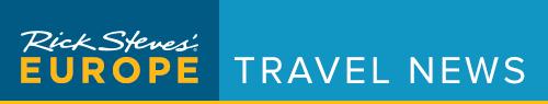Rick Steves' Europe: Travel News